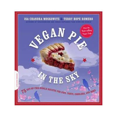 Vegan Pie in the Sky - Isa Chandra Moskowitz, Terry Hope Romero