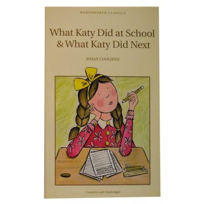 What Katy Did At School & What Katy Did Next - Susan Coolidge