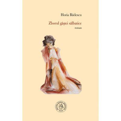 Zborul gastei salbatice - Horia Badescu