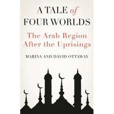A Tale of Four Worlds - Marina Ottaway, David Ottaway