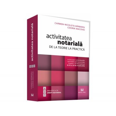 Activitatea notariala. De la teorie la practica - Carmen Nicoleta Barbieru, Codrin Macovei