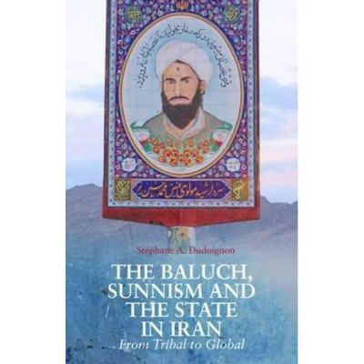 Baluch, Sunnism and the State in Iran - Stephane Dudoignon