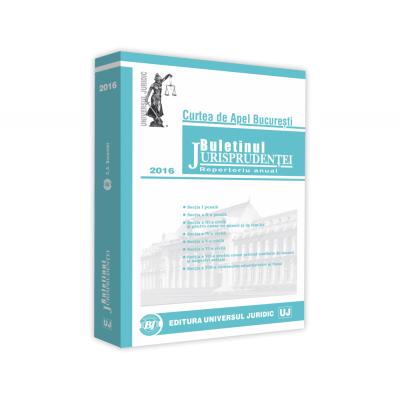 Buletinul Jurisprudentei Curtea de Apel Bucuresti 2016