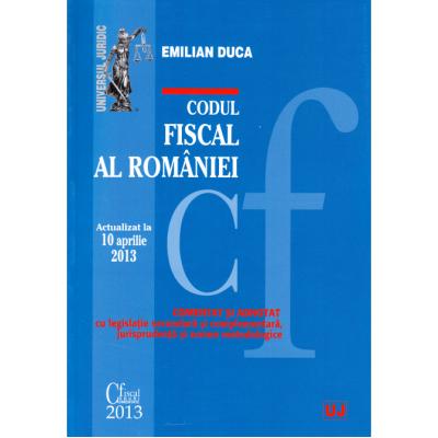 Codul fiscal al Romaniei. Actualizat la 10 aprilie 2013 - Emilian Duca