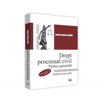 Drept procesual civil. Partea generala. Editia a-II-a. Curs universitar - Gabriel Adrian Nasui