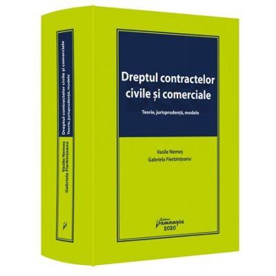 Dreptul contractelor civile si comerciale. Teorie, jurisprudenta, modele - Vasile Nemes, Gabriela Fierbinteanu