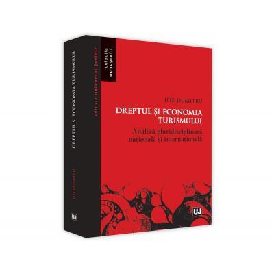 Dreptul si economia turismului. Analiza pluridisciplinara nationala si internationala - Ilie Dumitru