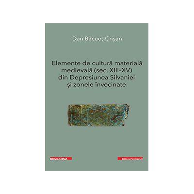 Elemente de cultura materiala medievala (sec. XIII-XV) din Depresiunea Silvaniei si zonele invecinate - Dan Bacuet-Crisan