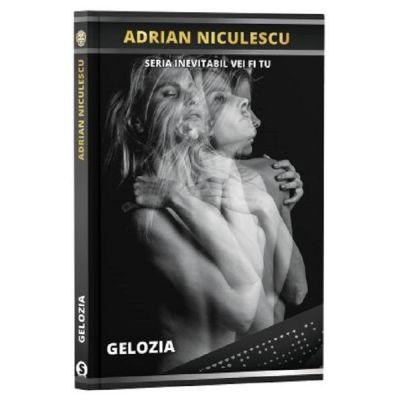 Gelozia. Seria Inevitabil vei fi tu - Adrian Niculescu