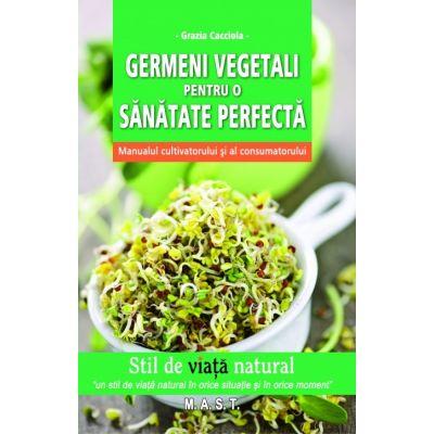 Germeni vegetali pentru o sanatate perfecta - Grazia Cacciola
