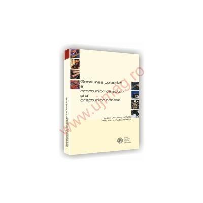 Gestiunea colectiva a drepturilor de autor si a drepturilor conexe - Mihaly Ficsor, Rodica Parvu