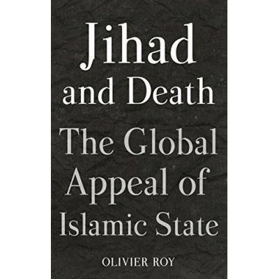 Jihad and Death - Olivier Roy