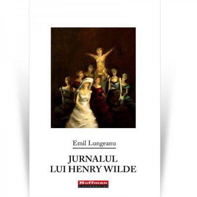 Jurnalul lui Henry Wilde - Emil Lungeanu