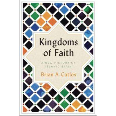 Kingdoms of Faith - Brian A. Catlos