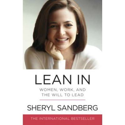 Lean In. Women, Work, and the Will to Lead - Sheryl Sandberg