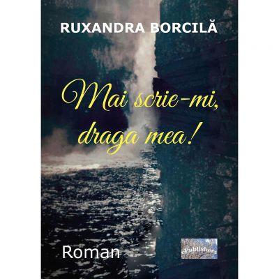 Mai scrie-mi, draga mea! - Ruxandra Borcila