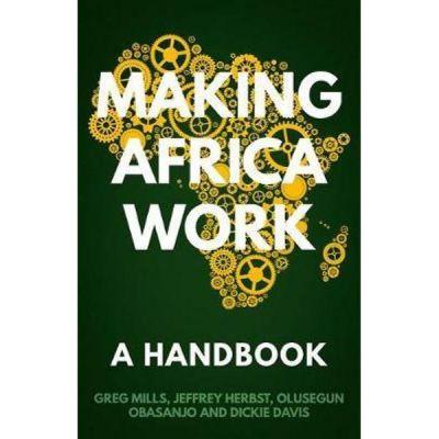 Making Africa Work - Greg Mills, Olusegun Obasanjo, Jeffrey Herbst, Dickie Davis