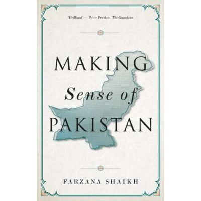 Making Sense of Pakistan - Farzana Shaikh