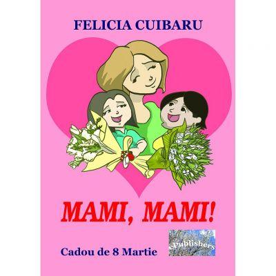 Mami, mami! Cadou de 8 Martie - Felicia Cuibaru