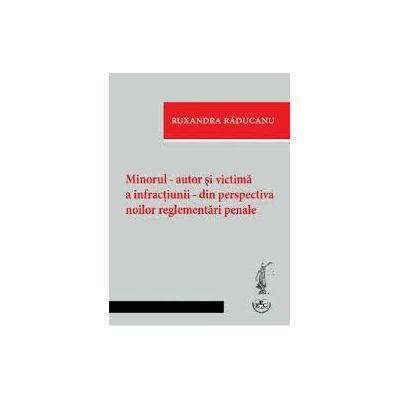 Minorul, autor si victima a infractunii, din perspectiva noilor reglementari penale - Ruxandra Raducanu