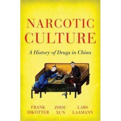 Narcotic Culture - Frank Dikotter, Zhou Xun, Lars Peter Laamann