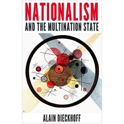 Nationalism and the Multination State - Alain Dieckhoff