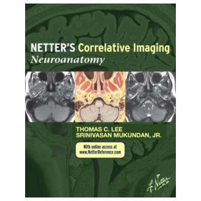 Netter's Correlative Imaging. Neuroanatomy - Thomas C. Lee, Srinivasan Mukundan