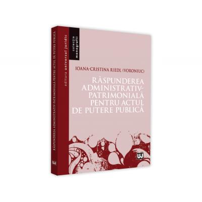 Raspunderea administrativ-patrimoniala pentru actul de putere public - Ioana-Cristina Riedl (Voroniuc)