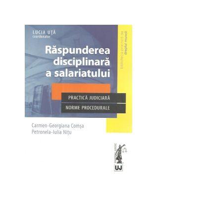 Raspunderea disciplinara a salariatului. Practica judiciara. Norme procedurale - Carmen-Georgiana Comsa, Petronela-Iulia Nitu