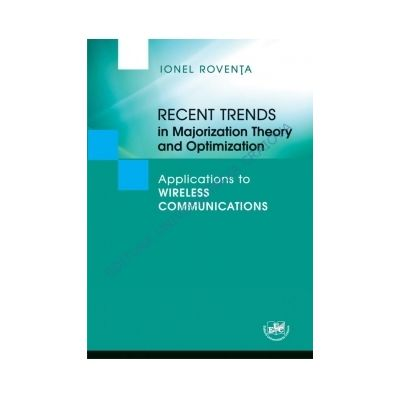 Recent Trends in Majorization Theory and Optimization. Applications to Wireless Communications - Ionel Roventa