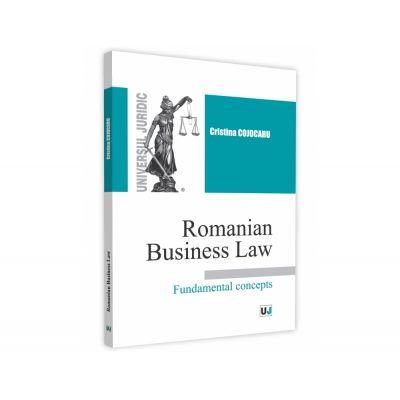 Romanian Business Law. Fundamental concepts - Cristina Cojocaru