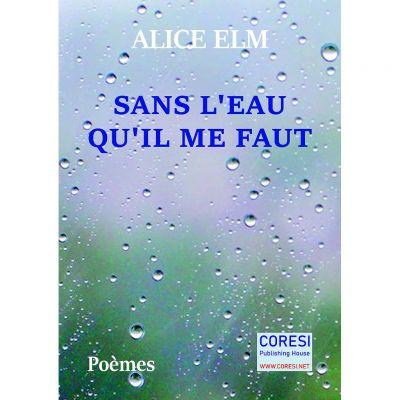 Sans l'Eau qu'il me faut - Alice Elm