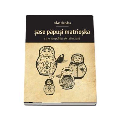 Sase papusi Matrioska - Silvia Chindea