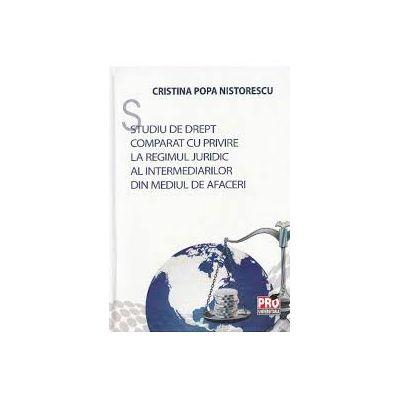 Studiu de drept comparat cu privire la regimul juridic al intermediarilor din mediul de afaceri - Cristina Popa Nistorescu