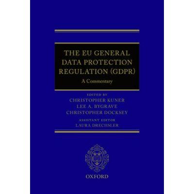 The EU General Data Protection Regulation (GDPR): A Commentary - Christopher Kuner, Lee A. Bygrave, Christopher Docksey, Laura Drechsler