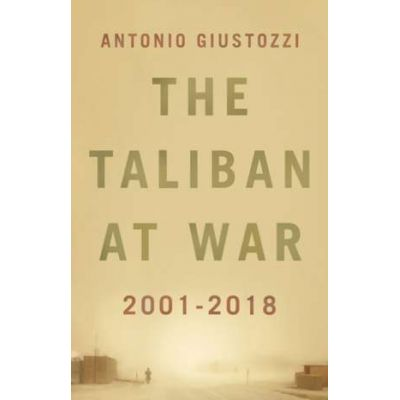 The Taliban at War - Antonio Giustozzi