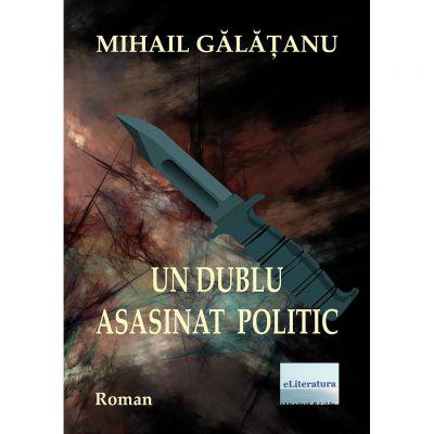Un dublu asasinat politic - Mihail Galatanu