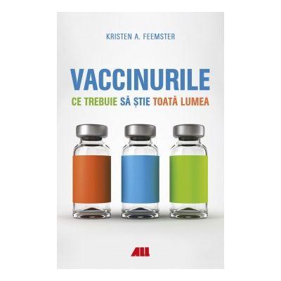 Vaccinurile. Ce trebuie sa stie toata lumea - Kristen A. Feemster