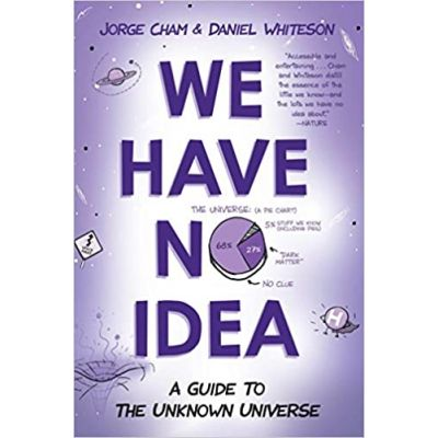 We Have No Idea - Daniel Whiteson, Jorge Cham