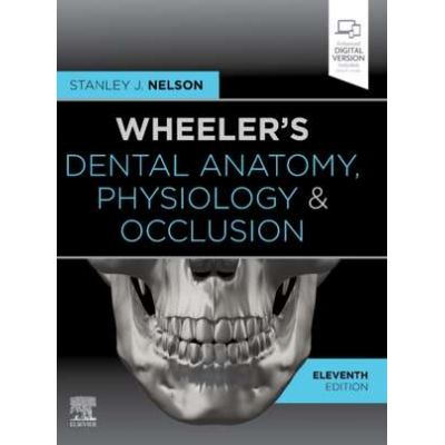 Wheeler's Dental Anatomy, Physiology and Occlusion - Stanley J. Nelson