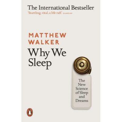 Why We Sleep. The New Science of Sleep and Dreams - Matthew Walker