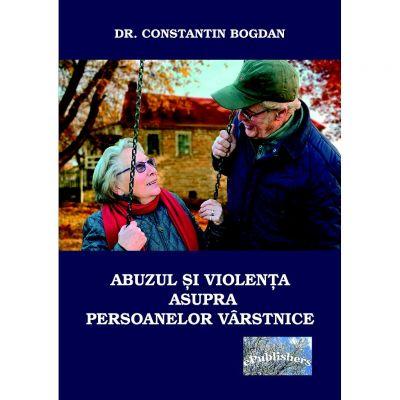 Abuzul si violenta asupra persoanelor varstnice - Constantin Bogdan
