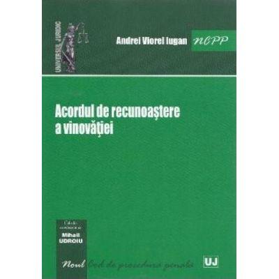 Acordul de recunoastere a vinovatiei - Andrei Viorel Iugan