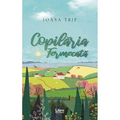 Copilaria fermecata - Ioana Trif