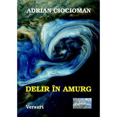 Delir in amurg - Adrian Ciocioman
