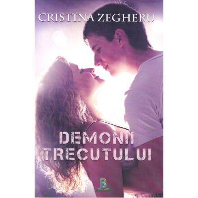 Demonii trecutului - Cristina Zegheru