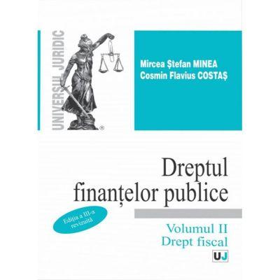 Dreptul finantelor publice. Volumul II. Drept fiscal. Editia a 3-a - Mircea Stefan Minea, Cosmin Flavius Costas