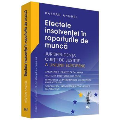 Efectele insolventei in raporturile de munca. Jurisprudenta Curtii de Justitie a Uniunii Europene - Razvan Anghel