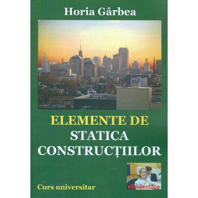 Elemente de statica constructiilor - Horia Garbea
