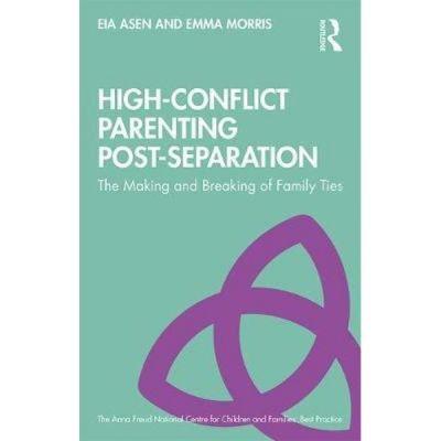 High-Conflict Parenting Post-Separation - Eia Asen, Emma Morris
